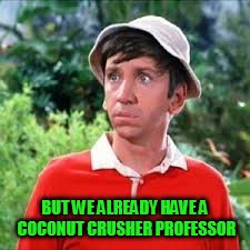 BUT WE ALREADY HAVE A COCONUT CRUSHER PROFESSOR | made w/ Imgflip meme maker