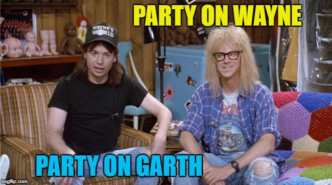 PARTY ON WAYNE PARTY ON GARTH | made w/ Imgflip meme maker