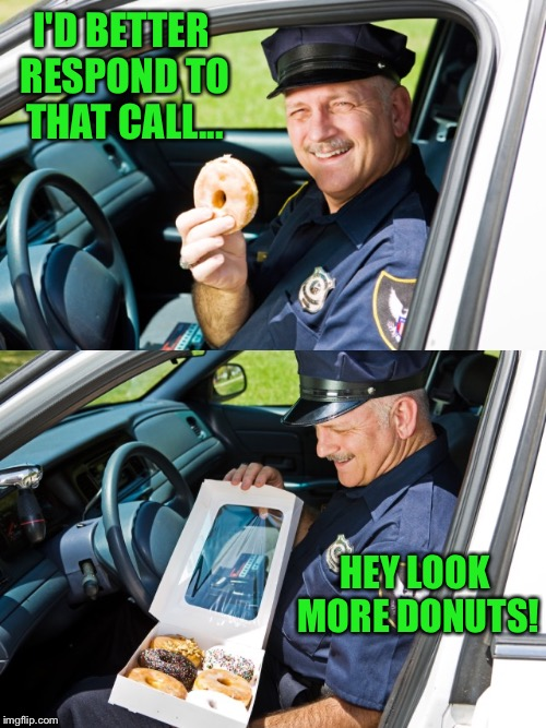 I'D BETTER RESPOND TO THAT CALL... HEY LOOK MORE DONUTS! | made w/ Imgflip meme maker