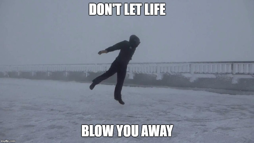 DON'T LET LIFE BLOW YOU AWAY | image tagged in hurricane irma | made w/ Imgflip meme maker