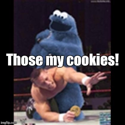 Cookie Monster  | Those my cookies! | image tagged in cookie monster | made w/ Imgflip meme maker