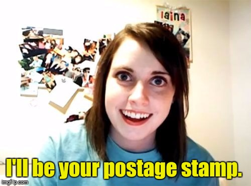 I'll be your postage stamp. | made w/ Imgflip meme maker