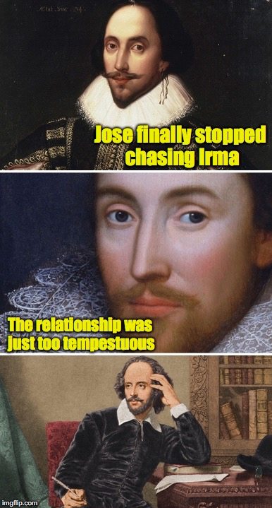 Shakespeare approves this meme | Jose finally stopped chasing Irma The relationship was just too tempestuous | image tagged in bad pun shakespeare,hurricane irma,hurricane jose | made w/ Imgflip meme maker
