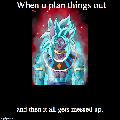 When u plan things out | and then it all gets messed up. | image tagged in funny,demotivationals | made w/ Imgflip demotivational maker