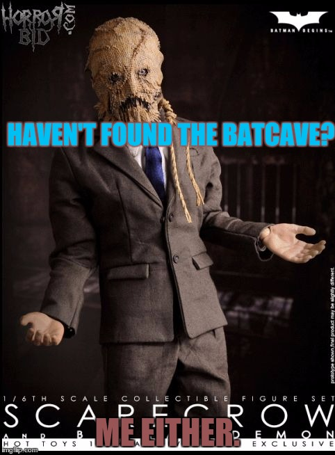 ScareCrow Talk! | HAVEN'T FOUND THE BATCAVE? ME EITHER. | image tagged in scarecrow talk | made w/ Imgflip meme maker