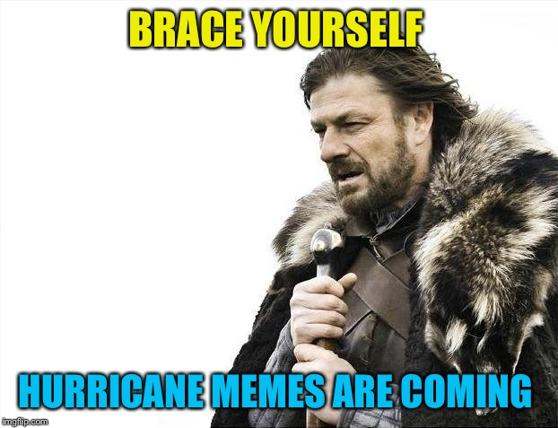 Brace Yourselves X is Coming Meme | BRACE YOURSELF HURRICANE MEMES ARE COMING | image tagged in memes,brace yourselves x is coming,hurricane,hurricane harvey,hurricane irma,funny | made w/ Imgflip meme maker