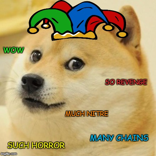 Doge Meme | WOW MANY CHAINS MUCH NITRE SUCH HORROR SO REVENGE | image tagged in memes,doge | made w/ Imgflip meme maker