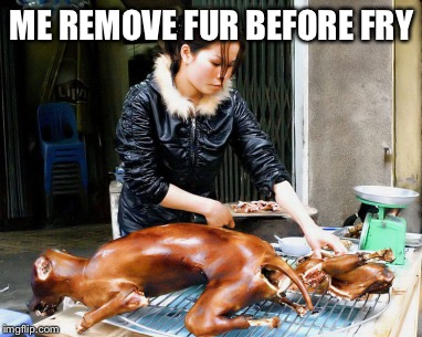 ME REMOVE FUR BEFORE FRY | made w/ Imgflip meme maker