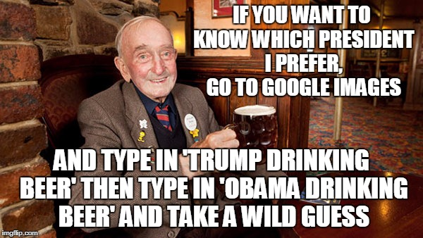 the true test of a real man is over the lips and past the gums, lookout stomach, here I come | IF YOU WANT TO KNOW WHICH PRESIDENT I PREFER, GO TO GOOGLE IMAGES AND TYPE IN 'TRUMP DRINKING BEER' THEN TYPE IN 'OBAMA DRINKING BEER' AND T | image tagged in memes,trump,obama,politics,president,beer | made w/ Imgflip meme maker