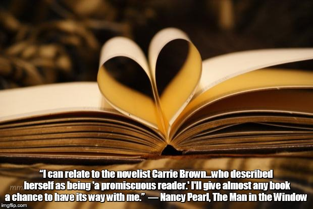 "books | ""I can relate to the novelist Carrie Brown...who described herself as being 'a promiscuous reader.' I'll give almost any book a chance to ha 