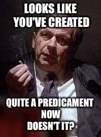 LOOKS LIKE YOU'VE CREATED; QUITE A PREDICAMENT NOW DOESN'T IT? | image tagged in xfiles,x-files,whistle whistle whistle whistle whistle whistle | made w/ Imgflip meme maker
