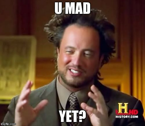 Ancient Aliens Meme | U MAD YET? | image tagged in memes,ancient aliens | made w/ Imgflip meme maker