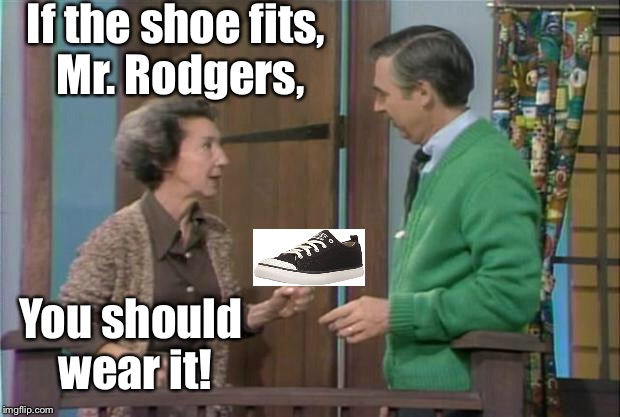 If the shoe fits, Mr. Rodgers, You should wear it! | made w/ Imgflip meme maker