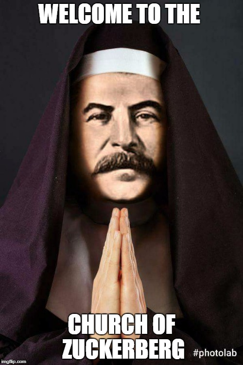 Sister Stalin | WELCOME TO THE CHURCH OF ZUCKERBERG | image tagged in sister stalin | made w/ Imgflip meme maker