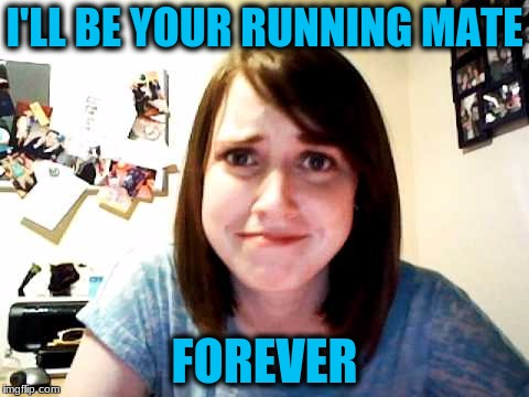 I'LL BE YOUR RUNNING MATE FOREVER | made w/ Imgflip meme maker