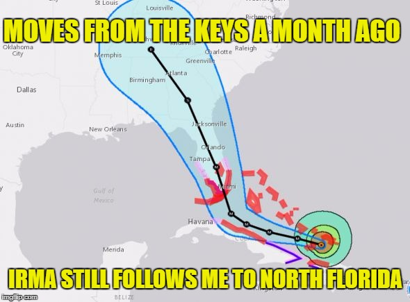 MOVES FROM THE KEYS A MONTH AGO IRMA STILL FOLLOWS ME TO NORTH FLORIDA | image tagged in irma track | made w/ Imgflip meme maker