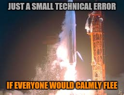 JUST A SMALL TECHNICAL ERROR IF EVERYONE WOULD CALMLY FLEE | made w/ Imgflip meme maker