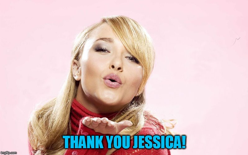 hayden blow kiss | THANK YOU JESSICA! | image tagged in hayden blow kiss | made w/ Imgflip meme maker