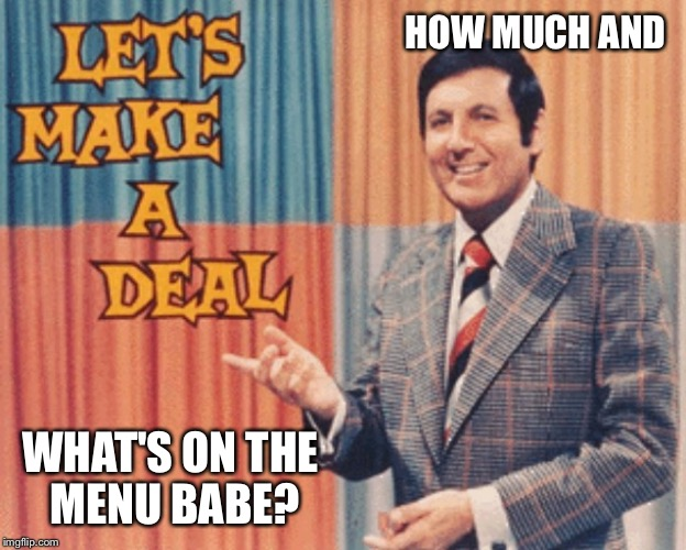 HOW MUCH AND WHAT'S ON THE MENU BABE? | made w/ Imgflip meme maker