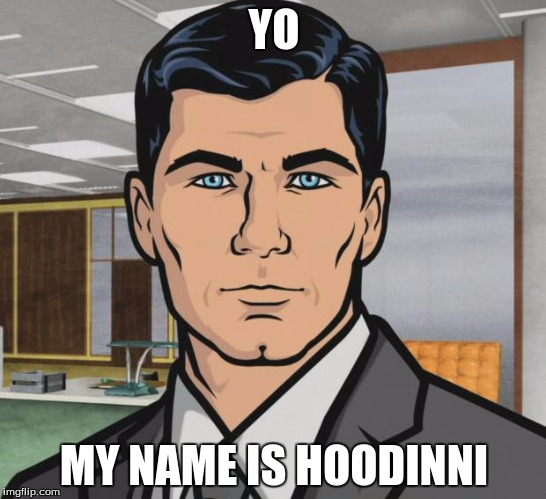 Archer Meme | YO MY NAME IS HOODINNI | image tagged in memes,archer | made w/ Imgflip meme maker