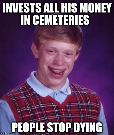 Bad Luck Brian Meme | INVESTS ALL HIS MONEY IN CEMETERIES PEOPLE STOP DYING | image tagged in memes,bad luck brian | made w/ Imgflip meme maker