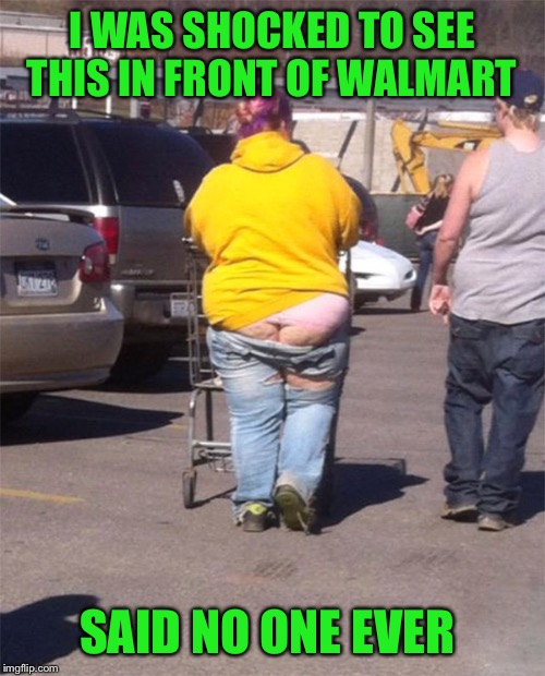 Nobody ever said you had to dress up but.... | I WAS SHOCKED TO SEE THIS IN FRONT OF WALMART SAID NO ONE EVER | image tagged in walmart | made w/ Imgflip meme maker