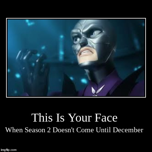 This Is Your Face | When Season 2 Doesn't Come Until December | image tagged in funny,demotivationals | made w/ Imgflip demotivational maker