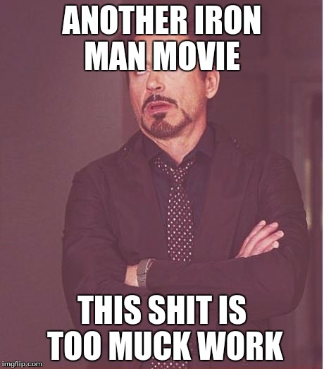 Face You Make Robert Downey Jr | ANOTHER IRON MAN MOVIE THIS SHIT IS TOO MUCK WORK | image tagged in memes,face you make robert downey jr | made w/ Imgflip meme maker