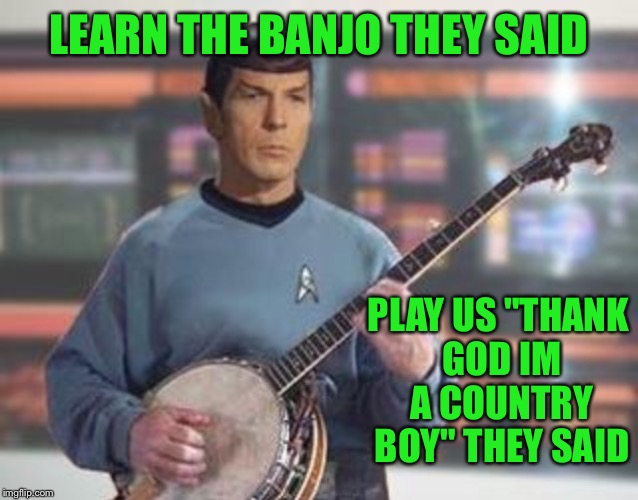 "LEARN THE BANJO THEY SAID PLAY US ""THANK GOD IM A COUNTRY BOY"" THEY SAID 