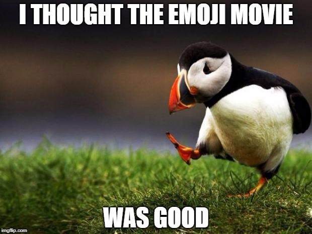 Unpopular Opinion Puffin Meme | I THOUGHT THE EMOJI MOVIE WAS GOOD | image tagged in memes,unpopular opinion puffin | made w/ Imgflip meme maker