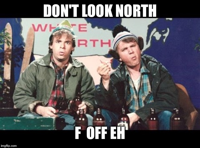 DON'T LOOK NORTH F  OFF EH | made w/ Imgflip meme maker