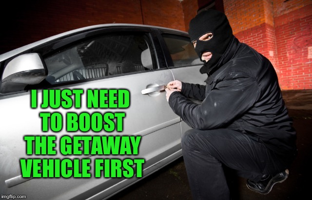 I JUST NEED TO BOOST THE GETAWAY VEHICLE FIRST | made w/ Imgflip meme maker