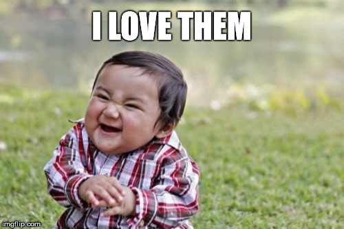Evil Toddler Meme | I LOVE THEM | image tagged in memes,evil toddler | made w/ Imgflip meme maker