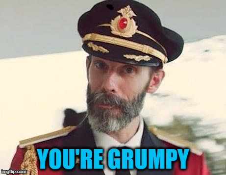 Captain Obvious | YOU'RE GRUMPY | image tagged in captain obvious | made w/ Imgflip meme maker