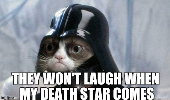 THEY WON'T LAUGH WHEN MY DEATH STAR COMES | made w/ Imgflip meme maker