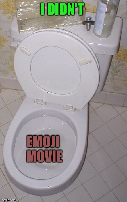 Toilet | I DIDN'T EMOJI MOVIE | image tagged in toilet | made w/ Imgflip meme maker