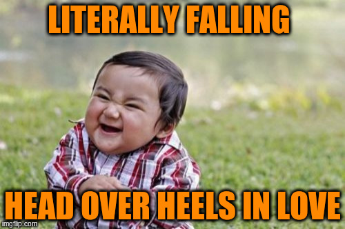 Evil Toddler Meme | LITERALLY FALLING HEAD OVER HEELS IN LOVE | image tagged in memes,evil toddler | made w/ Imgflip meme maker