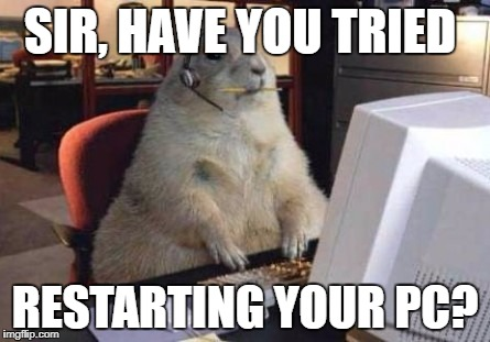 SIR, HAVE YOU TRIED RESTARTING YOUR PC? | image tagged in call center animal | made w/ Imgflip meme maker