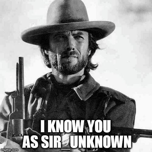 I KNOW YOU AS SIR_UNKNOWN | made w/ Imgflip meme maker