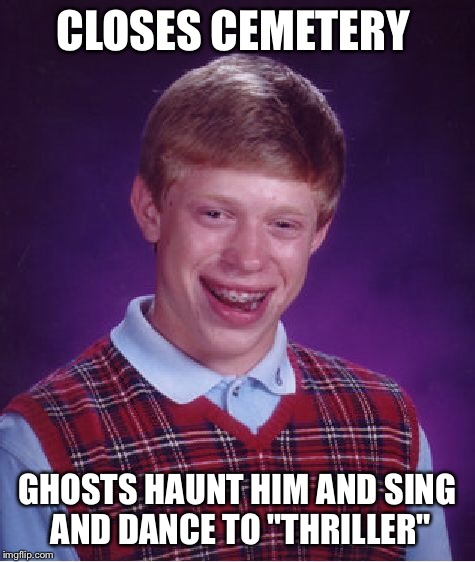 "Bad Luck Brian Meme | CLOSES CEMETERY GHOSTS HAUNT HIM AND SING AND DANCE TO ""THRILLER"" 