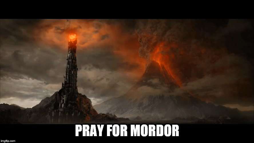 PRAY FOR MORDOR | image tagged in mordor,tolkien,pray | made w/ Imgflip meme maker