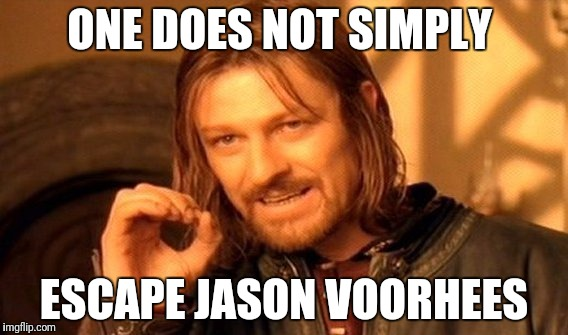 One Does Not Simply Meme | ONE DOES NOT SIMPLY ESCAPE JASON VOORHEES | image tagged in memes,one does not simply | made w/ Imgflip meme maker