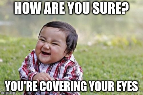 Evil Toddler Meme | HOW ARE YOU SURE? YOU'RE COVERING YOUR EYES | image tagged in memes,evil toddler | made w/ Imgflip meme maker