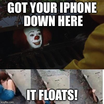 IT SEWER MEME | GOT YOUR IPHONE DOWN HERE IT FLOATS! | image tagged in it sewer meme | made w/ Imgflip meme maker