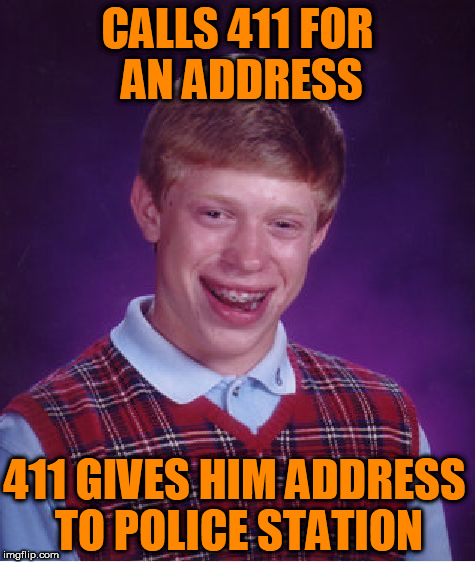 Bad Luck Brian | CALLS 411 FOR AN ADDRESS 411 GIVES HIM ADDRESS TO POLICE STATION | image tagged in memes,bad luck brian,information,address,police,rejected | made w/ Imgflip meme maker
