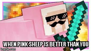 WHEN PINK SHEEP IS BETTER THAN YOU | image tagged in mlg pink sheep | made w/ Imgflip meme maker