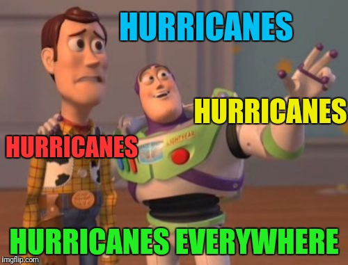 X, X Everywhere Meme | HURRICANES HURRICANES EVERYWHERE HURRICANES HURRICANES | image tagged in memes,x,x everywhere,x x everywhere | made w/ Imgflip meme maker