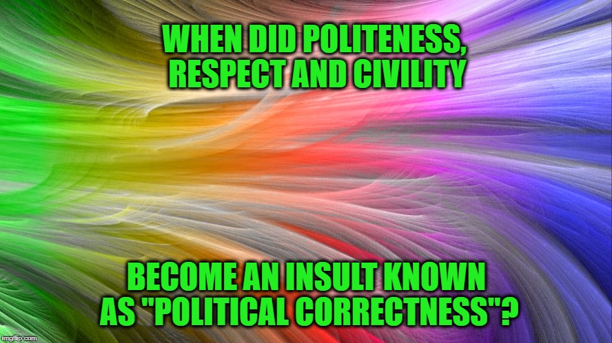 "Proud to be ""Politically Correct"" 