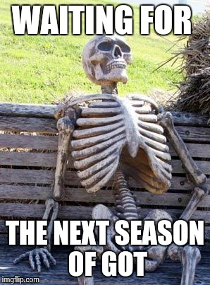 Waiting Skeleton Meme | WAITING FOR THE NEXT SEASON OF GOT | image tagged in memes,waiting skeleton | made w/ Imgflip meme maker