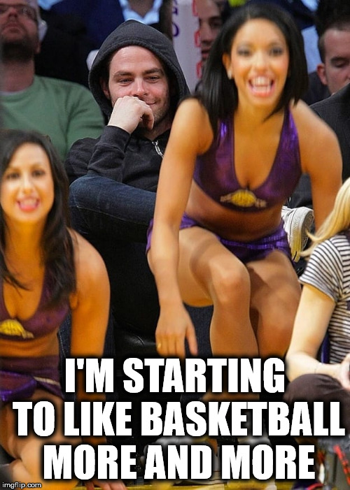 It's all about the game | I'M STARTING TO LIKE BASKETBALL MORE AND MORE | image tagged in man looking at other woman | made w/ Imgflip meme maker
